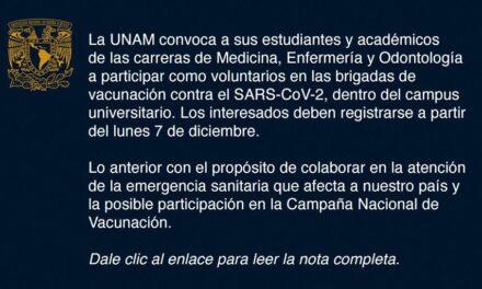 Se registran para brigadas de vacunación más de 5 mil alumnos y académicos de la UNAM La convocatoria para participar en la brigada de vacunación se cierra este viernes